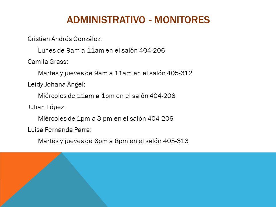 ADMINISTRATIVO - MONITORES Cristian Andrés González: Lunes de 9am a 11am en el salón 404-206 Camila Grass: Martes y jueves de 9am a 11am en el salón 4