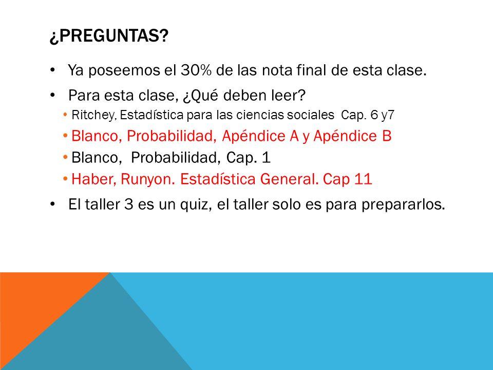 ¿PREGUNTAS? Ya poseemos el 30% de las nota final de esta clase. Para esta clase, ¿Qué deben leer? Ritchey, Estadística para las ciencias sociales Cap.