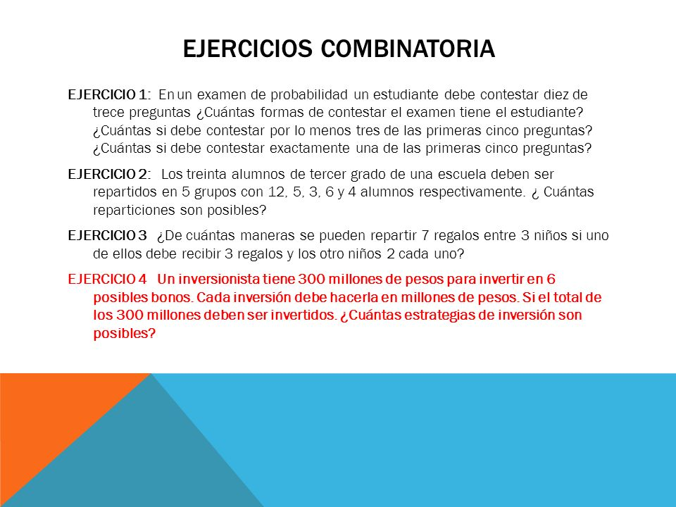 EJERCICIOS COMBINATORIA EJERCICIO 1: En un examen de probabilidad un estudiante debe contestar diez de trece preguntas ¿Cuántas formas de contestar el