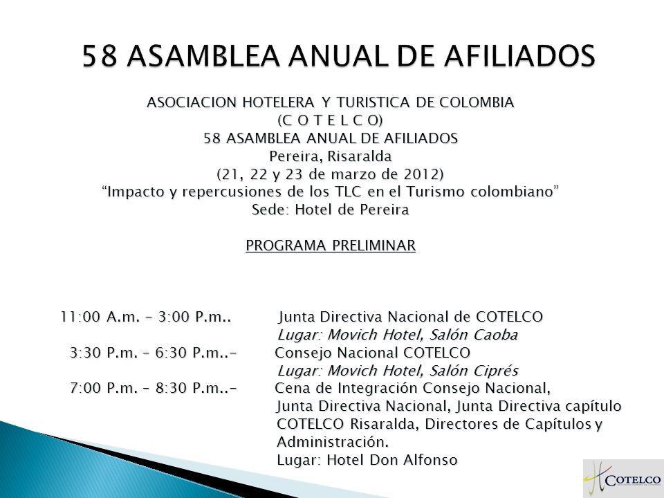 ASOCIACION HOTELERA Y TURISTICA DE COLOMBIA (C O T E L C O) 58 ASAMBLEA ANUAL DE AFILIADOS Pereira, Risaralda (21, 22 y 23 de marzo de 2012) Impacto y