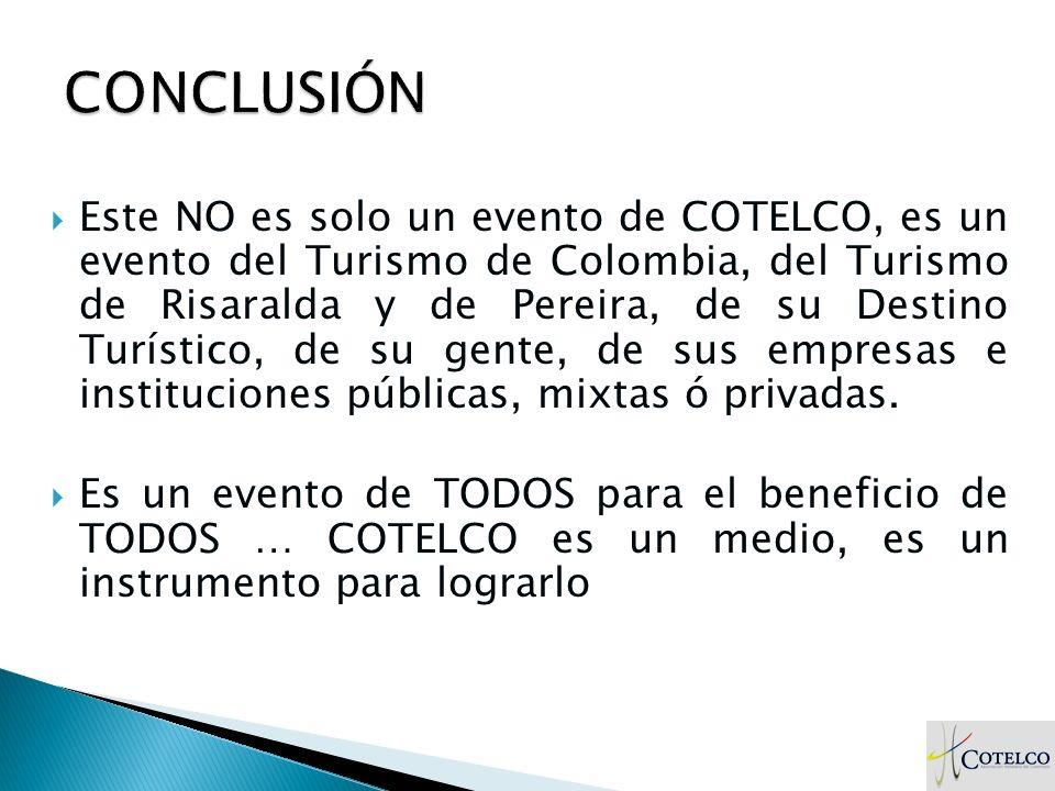 Este NO es solo un evento de COTELCO, es un evento del Turismo de Colombia, del Turismo de Risaralda y de Pereira, de su Destino Turístico, de su gent