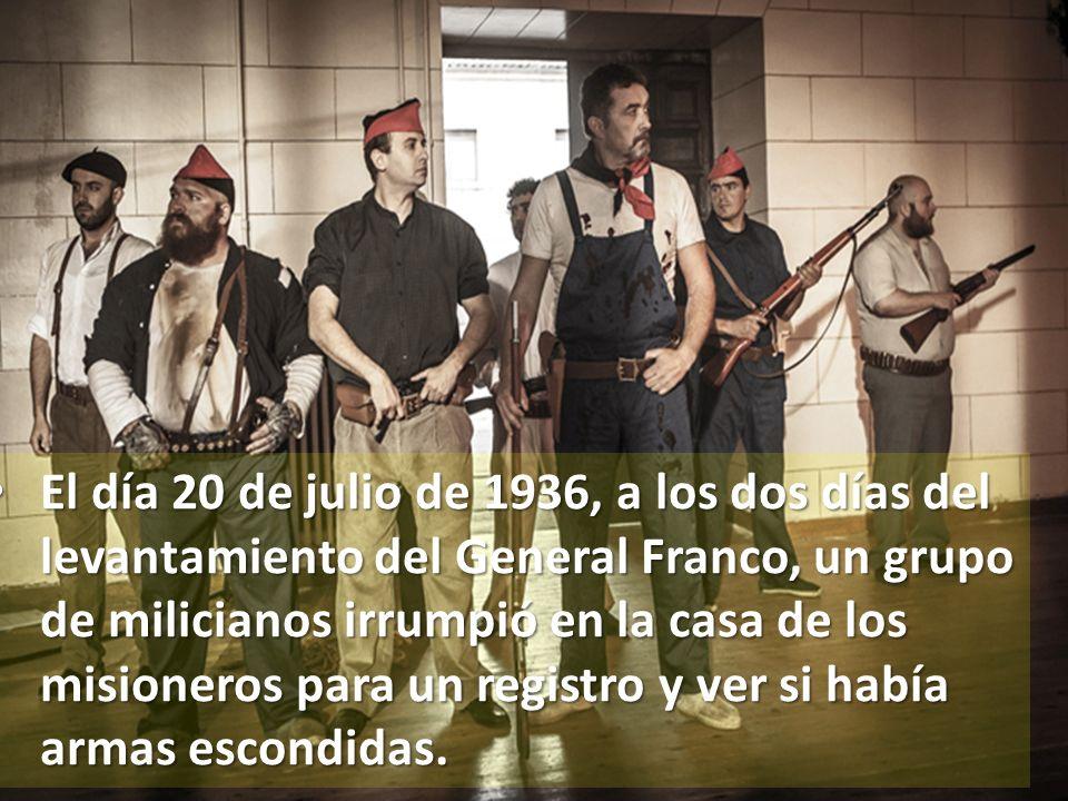 El día 20 de julio de 1936, a los dos días del levantamiento del General Franco, un grupo de milicianos irrumpió en la casa de los misioneros para un