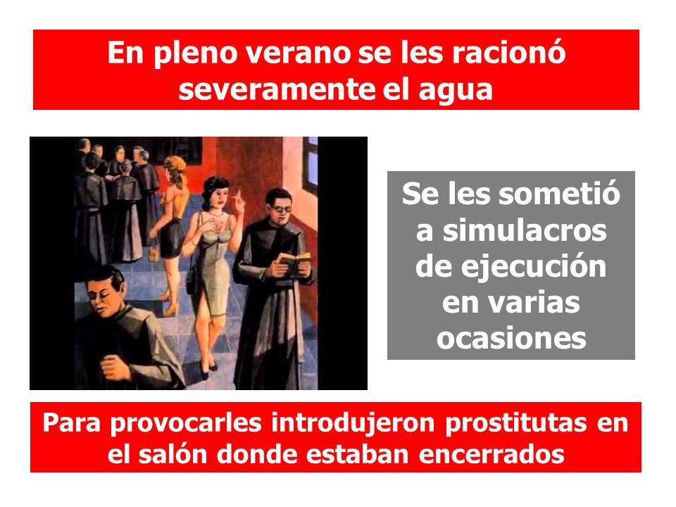 En pleno verano se les racionó severamente el agua Se les sometió a simulacros de ejecución en varias ocasiones Para provocarles introdujeron prostitu