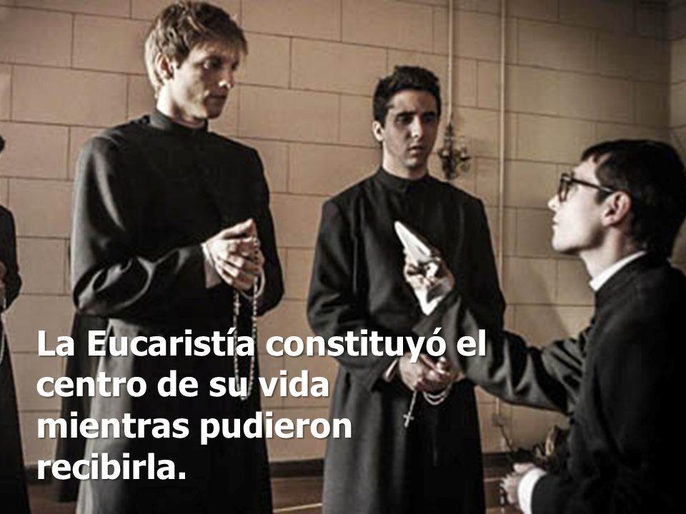 La Eucaristía constituyó el centro de su vida mientras pudieron recibirla.