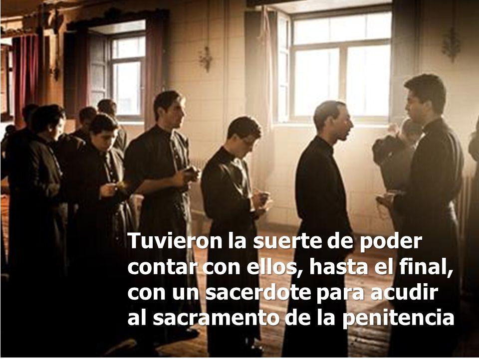 Tuvieron la suerte de poder contar con ellos, hasta el final, con un sacerdote para acudir al sacramento de la penitencia