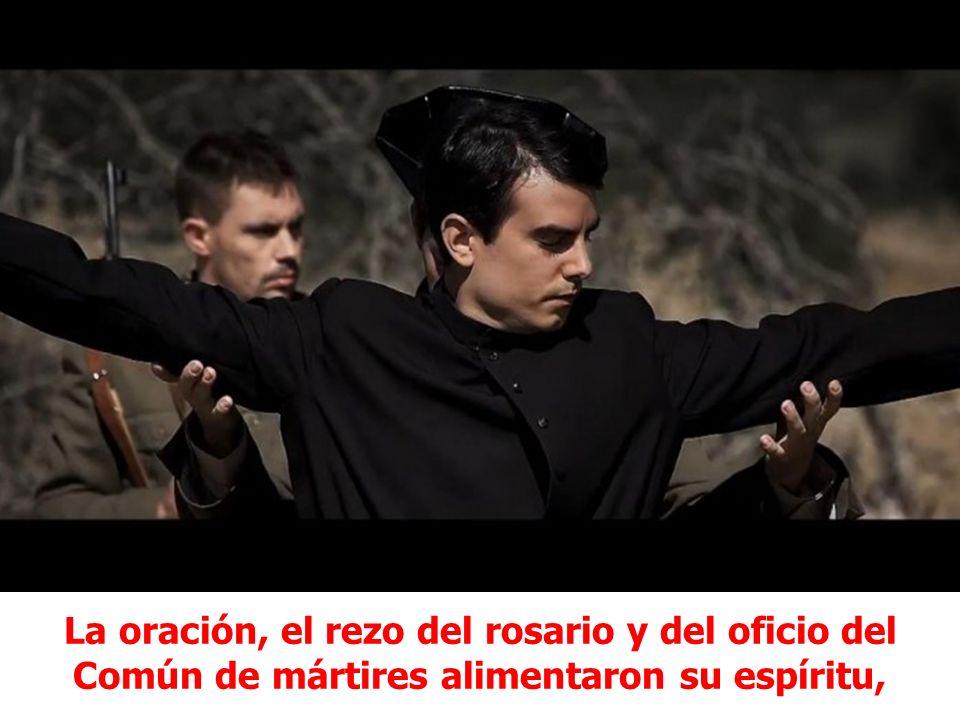 La oración, el rezo del rosario y del oficio del Común de mártires alimentaron su espíritu,