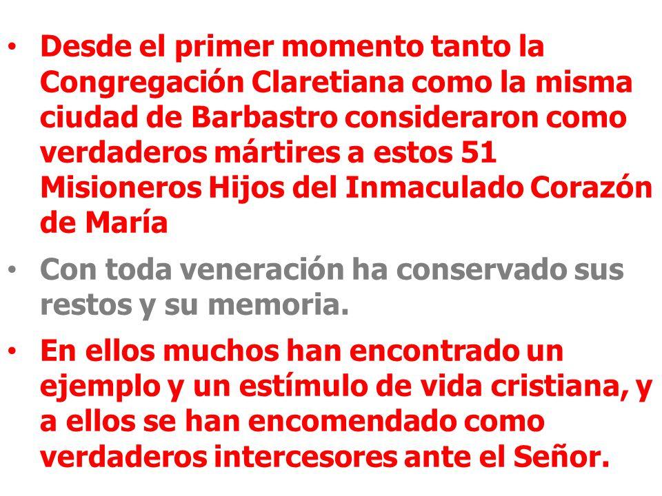 Desde el primer momento tanto la Congregación Claretiana como la misma ciudad de Barbastro consideraron como verdaderos mártires a estos 51 Misioneros