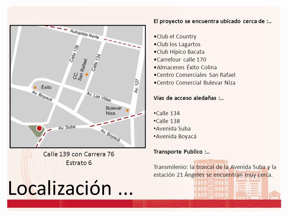 Localización... Calle 139 con Carrera 76 Estrato 6 El proyecto se encuentra ubicado cerca de :.. Club el Country Club los Lagartos Club Hípico Bacata