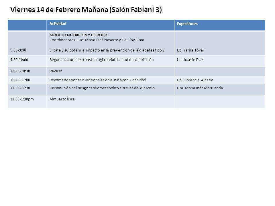 Viernes 14 de Febrero Mañana (Salón Fabiani 3) ActividadExpositores 9.00-9:30 MÓDULO NUTRICIÓN Y EJERCICIO Coordinadoras : Lic. María José Navarro y L