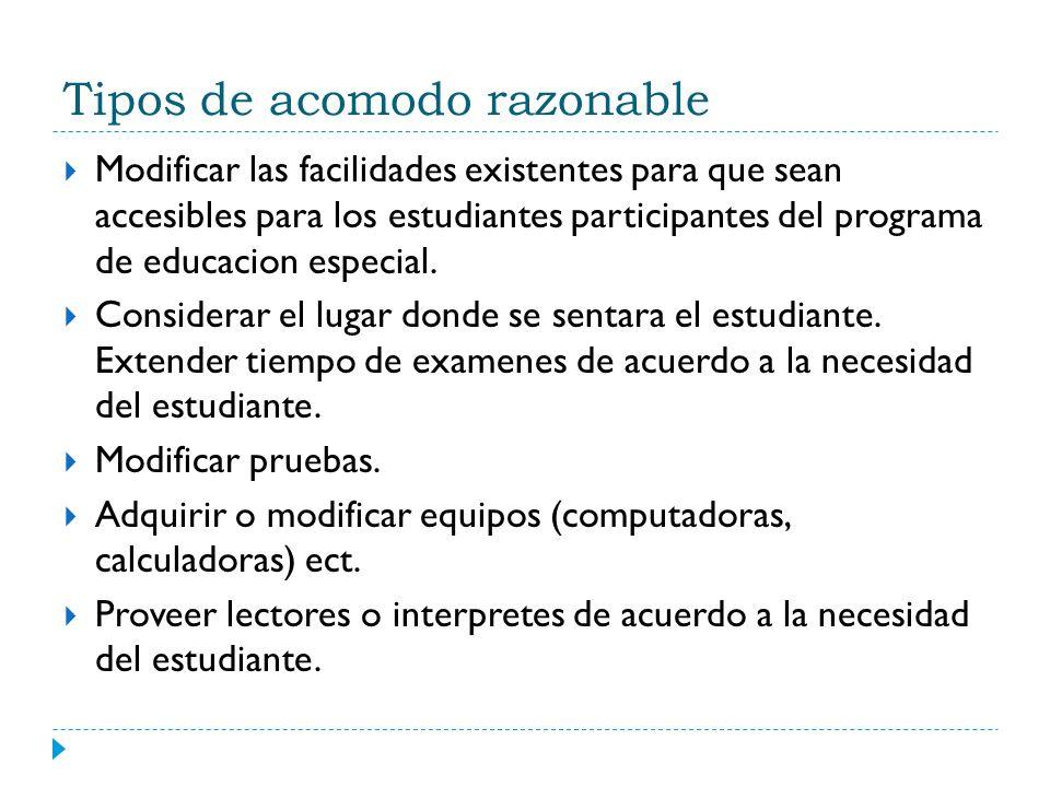 Tipos de acomodo razonable Modificar las facilidades existentes para que sean accesibles para los estudiantes participantes del programa de educacion