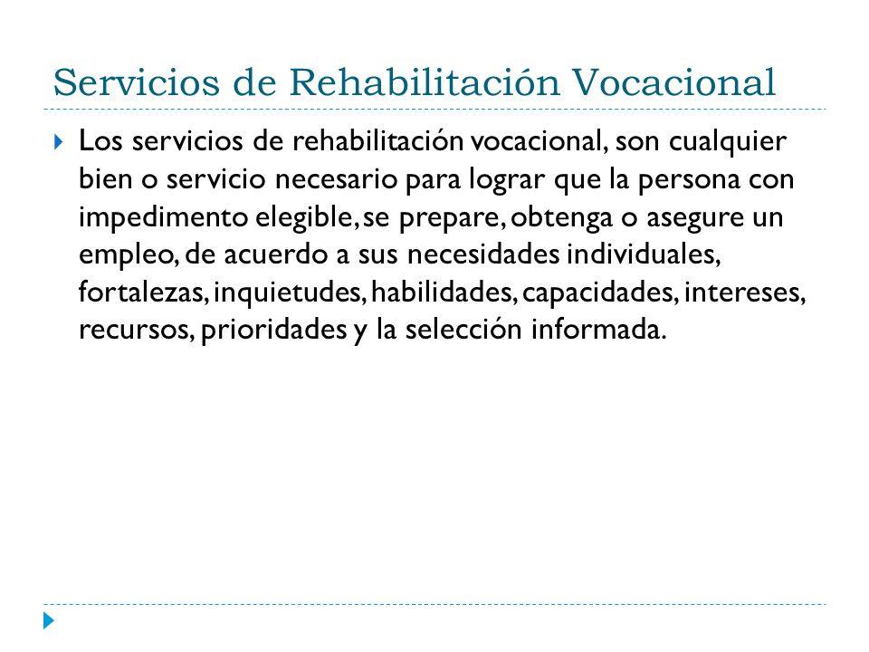 Servicios de Rehabilitación Vocacional Los servicios de rehabilitación vocacional, son cualquier bien o servicio necesario para lograr que la persona