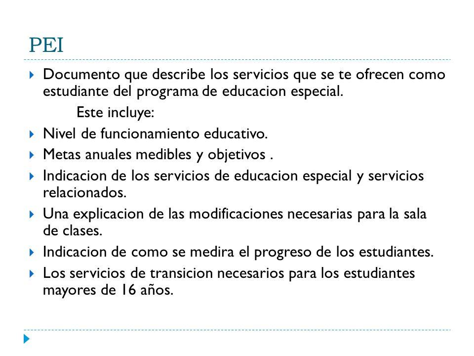 PEI Documento que describe los servicios que se te ofrecen como estudiante del programa de educacion especial. Este incluye: Nivel de funcionamiento e