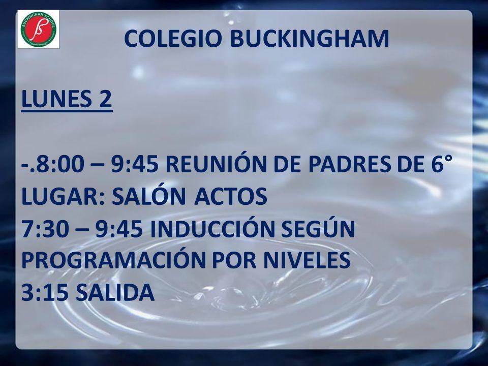 LUNES 2 -.8:00 – 9:45 REUNIÓN DE PADRES DE 6° LUGAR: SALÓN ACTOS 7:30 – 9:45 INDUCCIÓN SEGÚN PROGRAMACIÓN POR NIVELES 3:15 SALIDA COLEGIO BUCKINGHAM