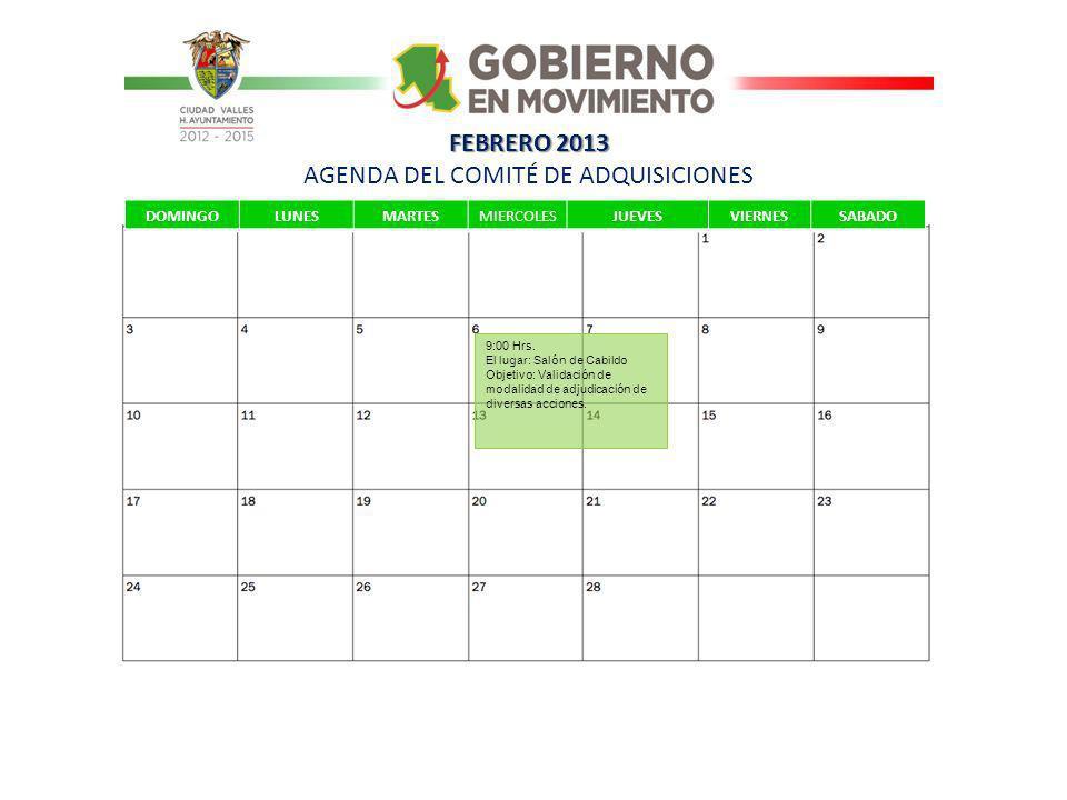 FEBRERO 2013 FEBRERO 2013 AGENDA DEL COMITÉ DE ADQUISICIONES DOMINGOLUNESMARTESMIERCOLESJUEVESVIERNESSABADO 9:00 Hrs.