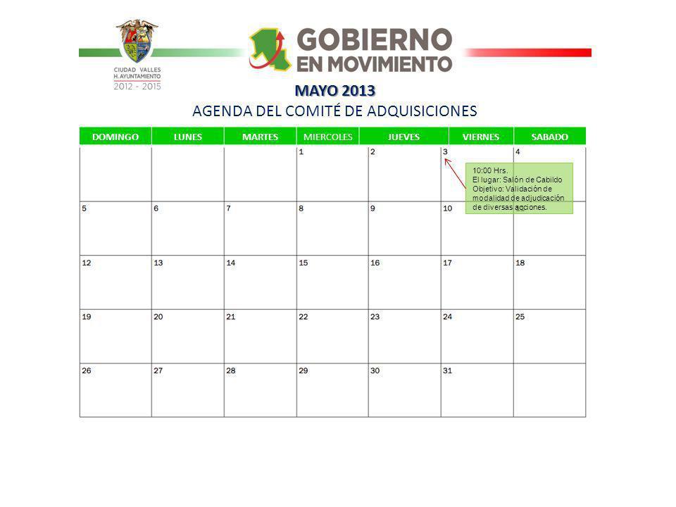 MAYO 2013 MAYO 2013 AGENDA DEL COMITÉ DE ADQUISICIONES DOMINGOLUNESMARTESMIERCOLESJUEVESVIERNESSABADO 10:00 Hrs.