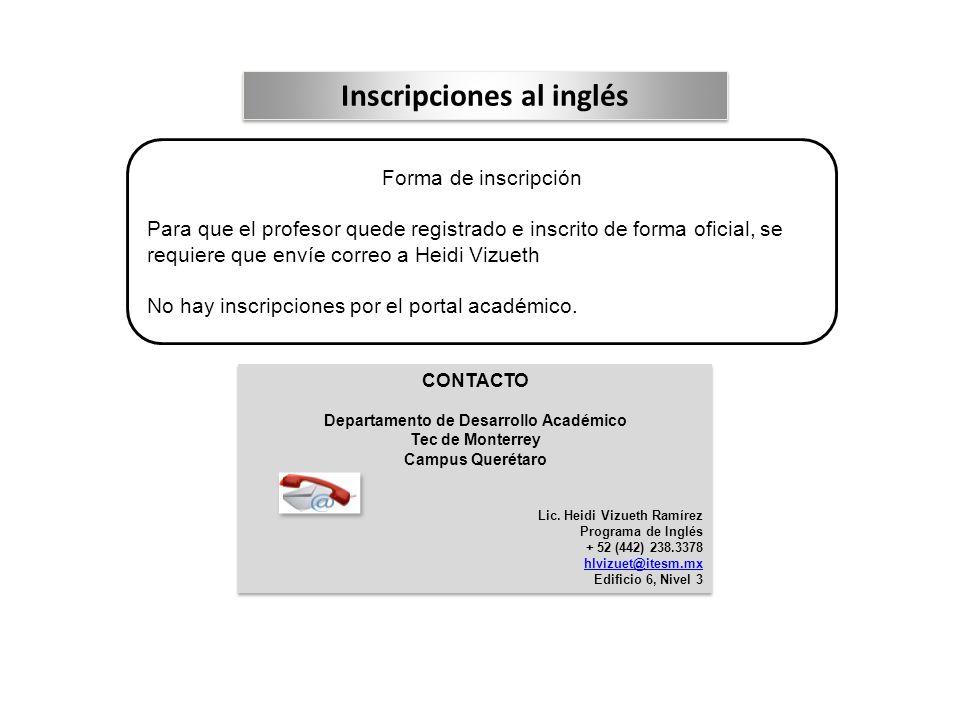 Inscripciones al inglés CONTACTO Departamento de Desarrollo Académico Tec de Monterrey Campus Querétaro Lic. Heidi Vizueth Ramírez Programa de Inglés