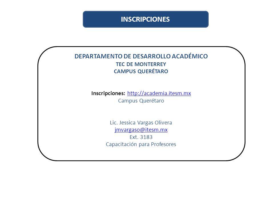 DEPARTAMENTO DE DESARROLLO ACADÉMICO TEC DE MONTERREY CAMPUS QUERÉTARO Inscripciones: http://academia.itesm.mxhttp://academia.itesm.mx Campus Querétar