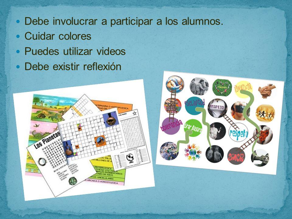 Debe involucrar a participar a los alumnos. Cuidar colores Puedes utilizar videos Debe existir reflexión