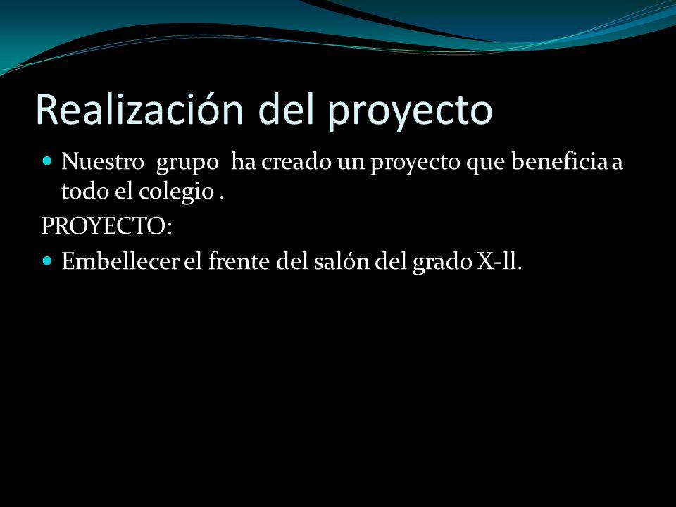 Realización del proyecto Nuestro grupo ha creado un proyecto que beneficia a todo el colegio.