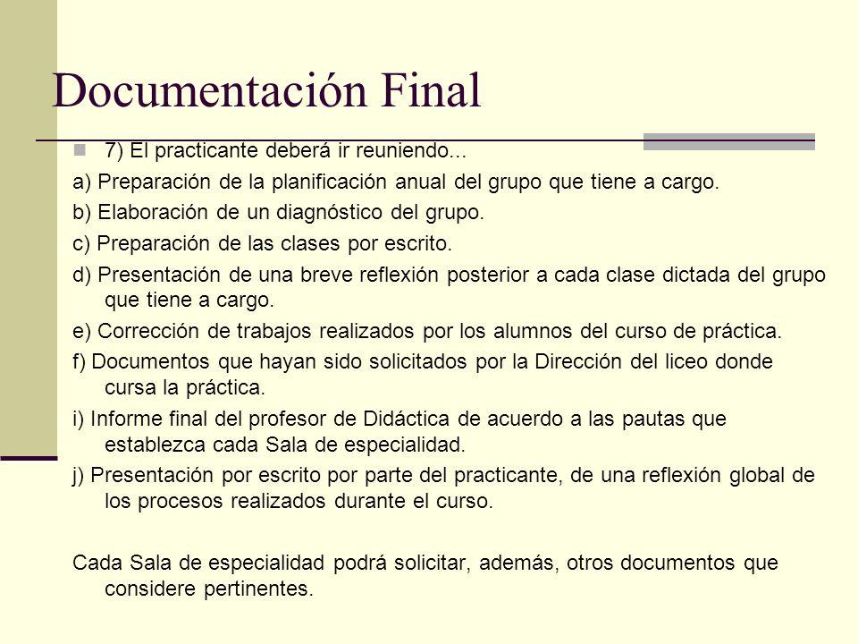 Documentación Final 7) El practicante deberá ir reuniendo... a) Preparación de la planificación anual del grupo que tiene a cargo. b) Elaboración de u