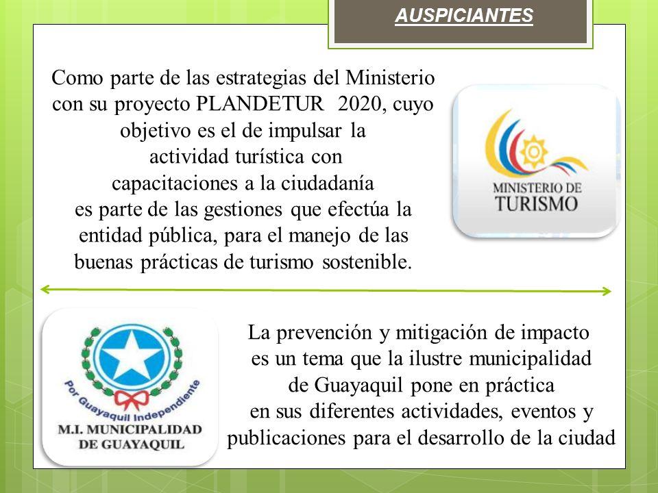 AUSPICIANTES Como parte de las estrategias del Ministerio con su proyecto PLANDETUR 2020, cuyo objetivo es el de impulsar la actividad turística con capacitaciones a la ciudadanía es parte de las gestiones que efectúa la entidad pública, para el manejo de las buenas prácticas de turismo sostenible.