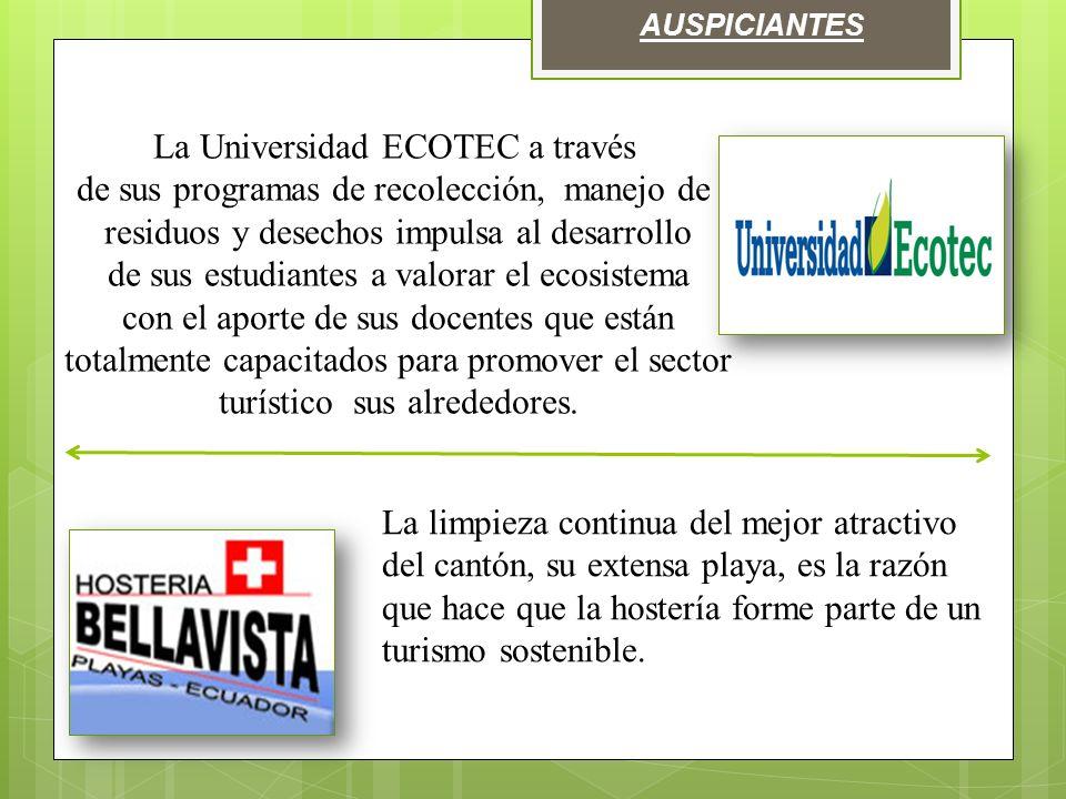 AUSPICIANTES La Universidad ECOTEC a través de sus programas de recolección, manejo de residuos y desechos impulsa al desarrollo de sus estudiantes a valorar el ecosistema con el aporte de sus docentes que están totalmente capacitados para promover el sector turístico sus alrededores.