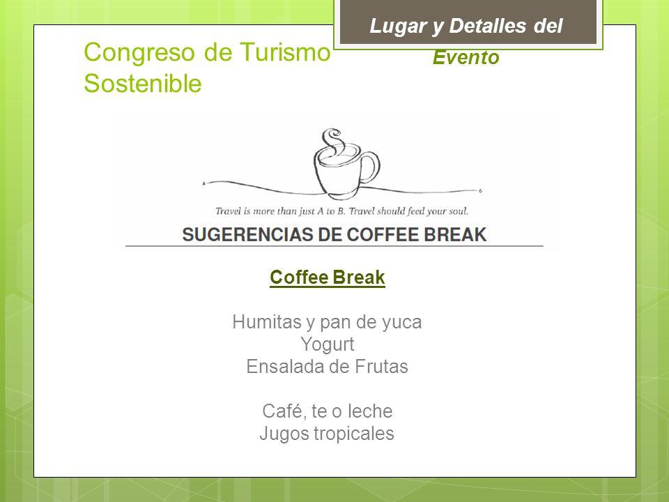 Lugar y Detalles del Evento Coffee Break Humitas y pan de yuca Yogurt Ensalada de Frutas Café, te o leche Jugos tropicales Congreso de Turismo Sostenible