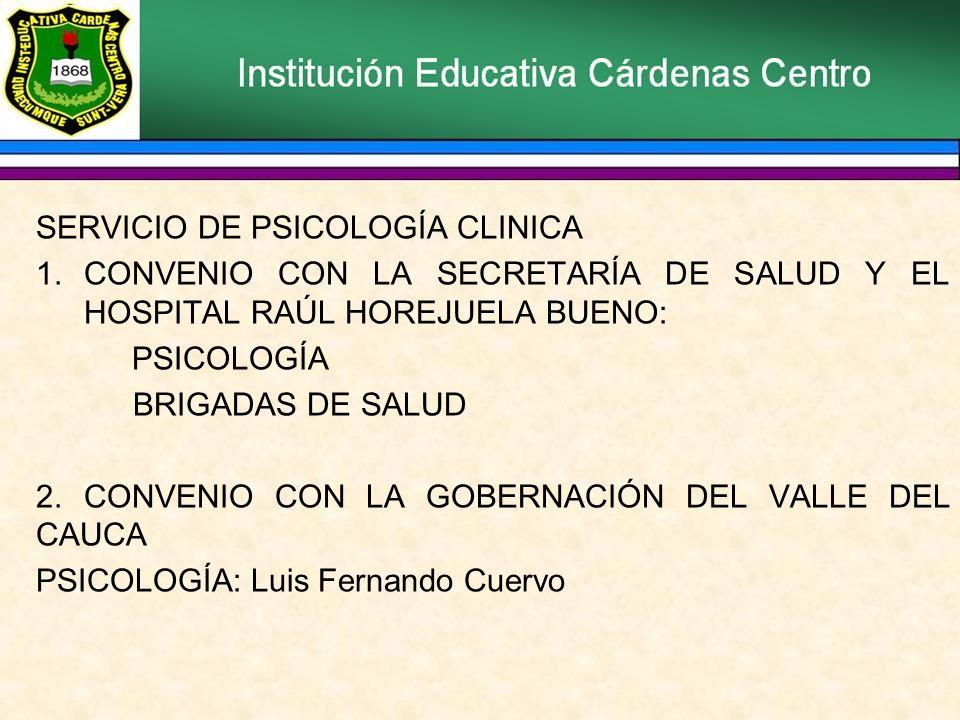 SERVICIO DE PSICOLOGÍA CLINICA 1.CONVENIO CON LA SECRETARÍA DE SALUD Y EL HOSPITAL RAÚL HOREJUELA BUENO: PSICOLOGÍA BRIGADAS DE SALUD 2.