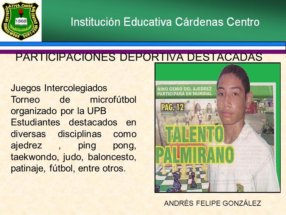 PARTICIPACIONES DEPORTIVA DESTACADAS Juegos Intercolegiados Torneo de microfútbol organizado por la UPB Estudiantes destacados en diversas disciplinas como ajedrez, ping pong, taekwondo, judo, baloncesto, patinaje, fútbol, entre otros.