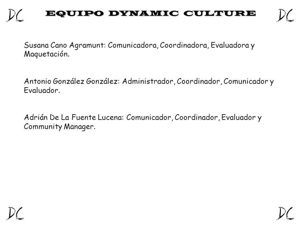 EQUIPO DYNAMIC CULTURE Susana Cano Agramunt: Comunicadora, Coordinadora, Evaluadora y Maquetación. Antonio González González: Administrador, Coordinad