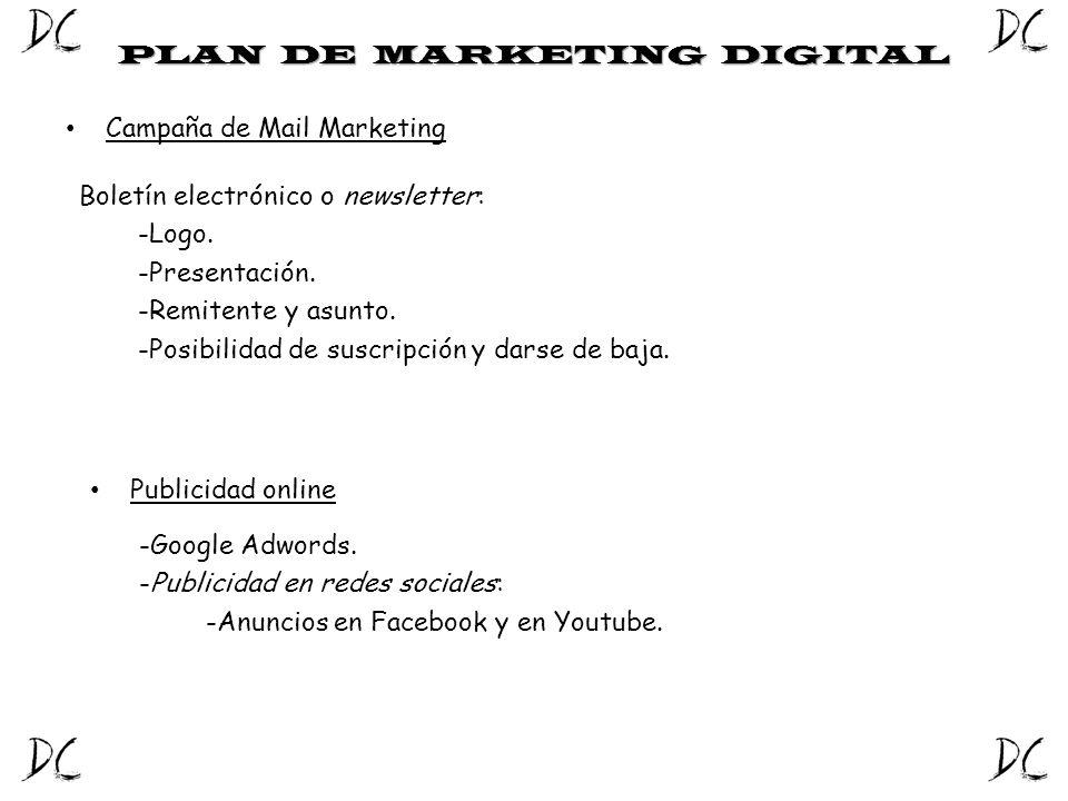 PLAN DE MARKETING DIGITAL Campaña de Mail Marketing Boletín electrónico o newsletter: -Logo. -Presentación. -Remitente y asunto. -Posibilidad de suscr
