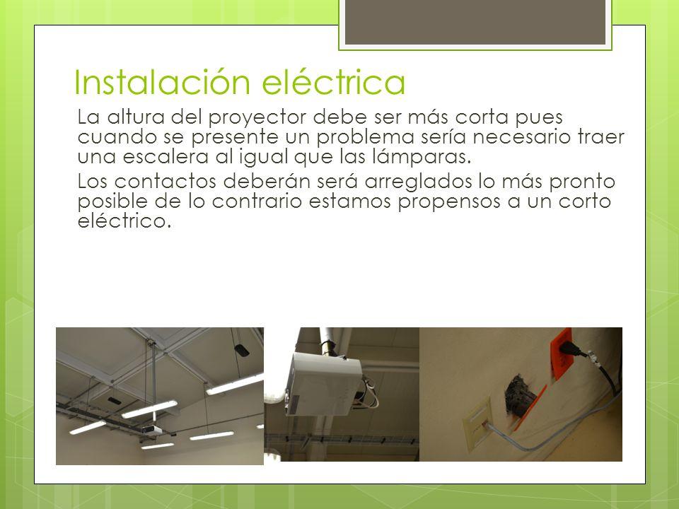 Instalación eléctrica La altura del proyector debe ser más corta pues cuando se presente un problema sería necesario traer una escalera al igual que las lámparas.