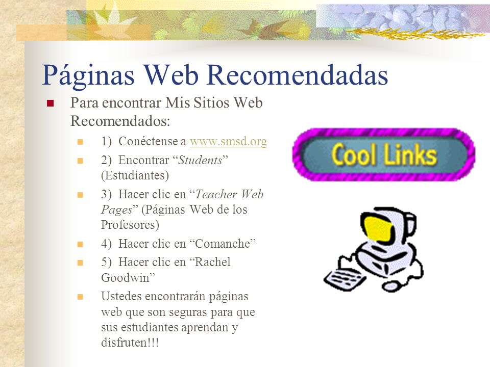 Páginas Web Recomendadas Para encontrar Mis Sitios Web Recomendados: 1) Conéctense a www.smsd.orgwww.smsd.org 2) Encontrar Students (Estudiantes) 3) H