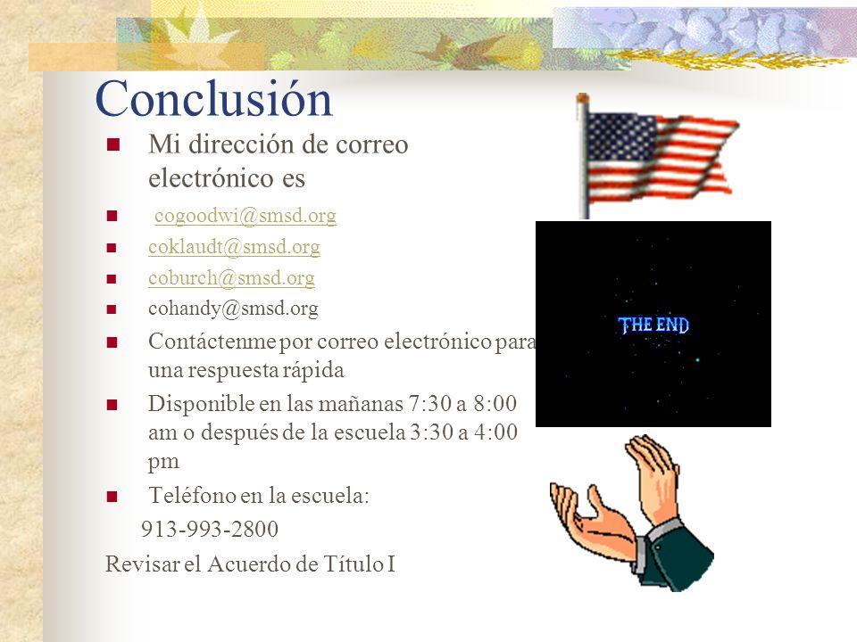 Conclusión Mi dirección de correo electrónico es cogoodwi@smsd.org coklaudt@smsd.org coburch@smsd.org cohandy@smsd.org Contáctenme por correo electrón