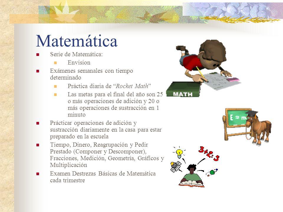 Matemática Serie de Matemática: Envision Exámenes semanales con tiempo determinado Práctica diaria de Rocket Math Las metas para el final del año son