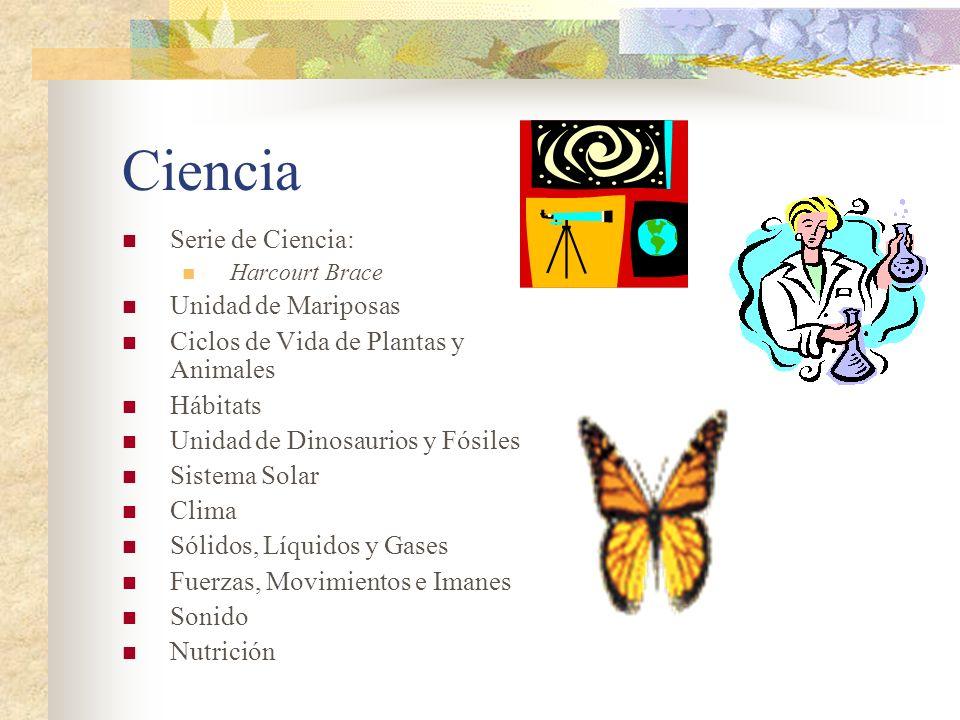 Ciencia Serie de Ciencia: Harcourt Brace Unidad de Mariposas Ciclos de Vida de Plantas y Animales Hábitats Unidad de Dinosaurios y Fósiles Sistema Sol