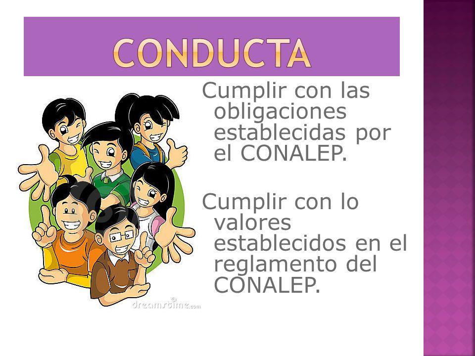 Cumplir con las obligaciones establecidas por el CONALEP. Cumplir con lo valores establecidos en el reglamento del CONALEP.