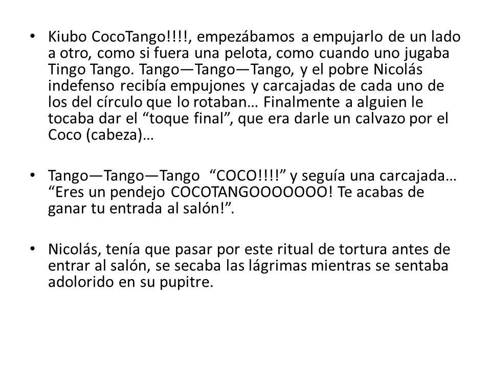 Kiubo CocoTango!!!!, empezábamos a empujarlo de un lado a otro, como si fuera una pelota, como cuando uno jugaba Tingo Tango.