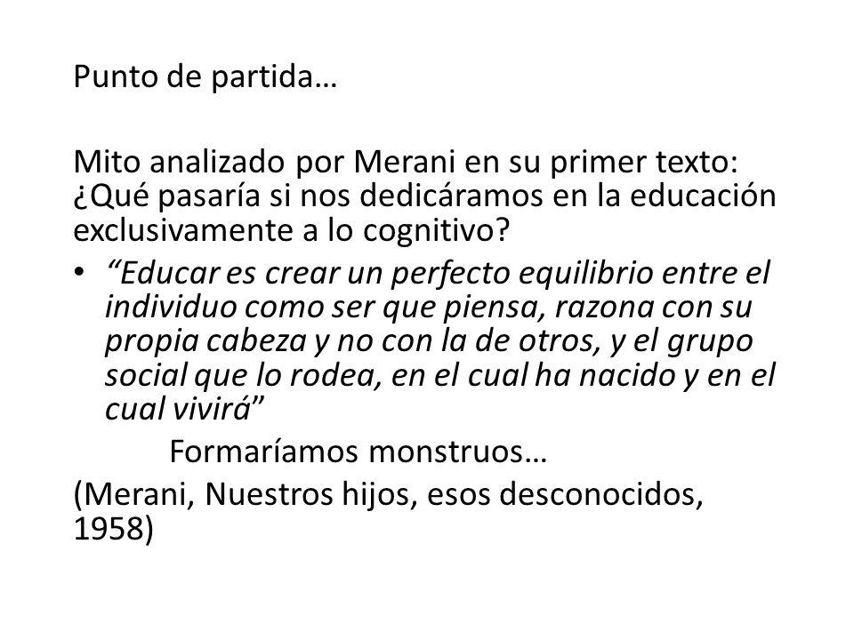 Punto de partida… Mito analizado por Merani en su primer texto: ¿Qué pasaría si nos dedicáramos en la educación exclusivamente a lo cognitivo.