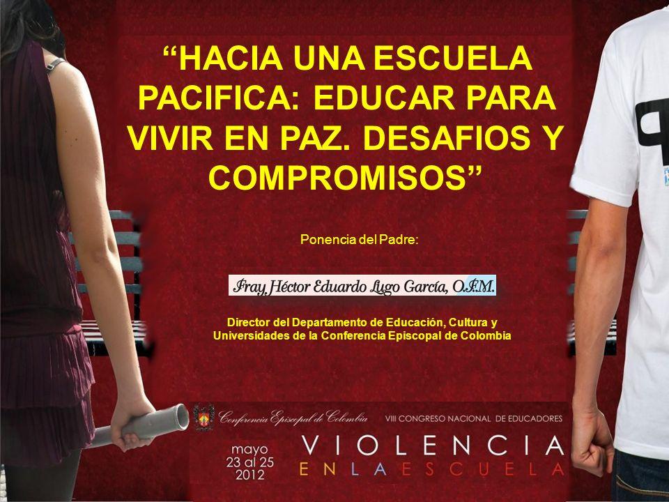 Ponencia del Padre: Director del Departamento de Educación, Cultura y Universidades de la Conferencia Episcopal de Colombia HACIA UNA ESCUELA PACIFICA: EDUCAR PARA VIVIR EN PAZ.