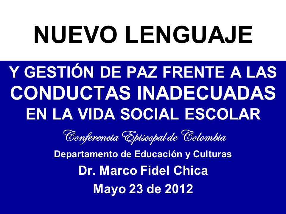 NUEVO LENGUAJE Y GESTIÓN DE PAZ FRENTE A LAS CONDUCTAS INADECUADAS EN LA VIDA SOCIAL ESCOLAR Conferencia Episcopal de Colombia Departamento de Educación y Culturas Dr.