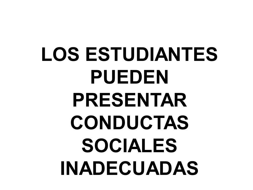 LOS ESTUDIANTES PUEDEN PRESENTAR CONDUCTAS SOCIALES INADECUADAS