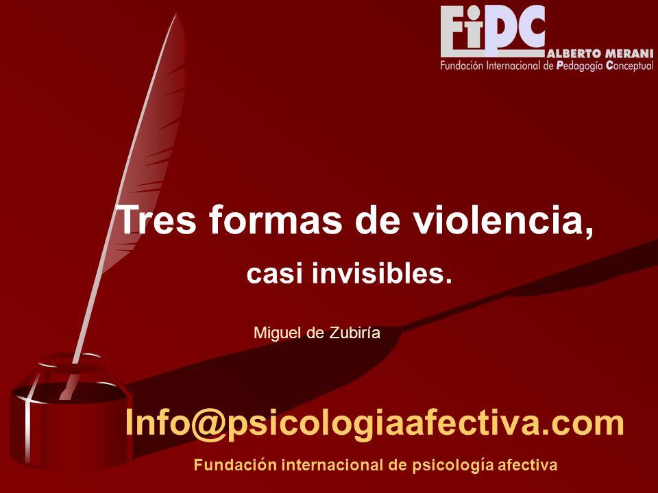 Info@psicologiaafectiva.com Fundación internacional de psicología afectiva Tres formas de violencia, casi invisibles.