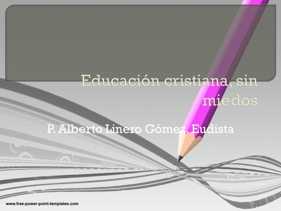 Educación cristiana, sin miedos P. Alberto Linero Gómez, Eudista