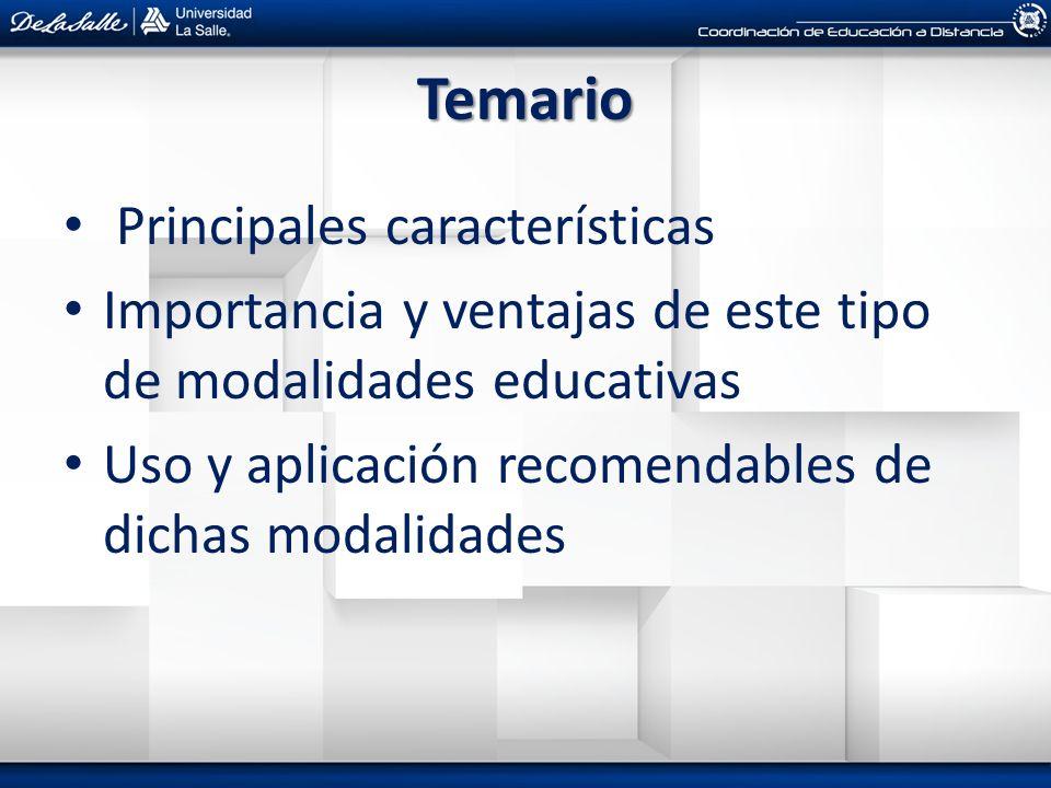 Temario Principales características Importancia y ventajas de este tipo de modalidades educativas Uso y aplicación recomendables de dichas modalidades