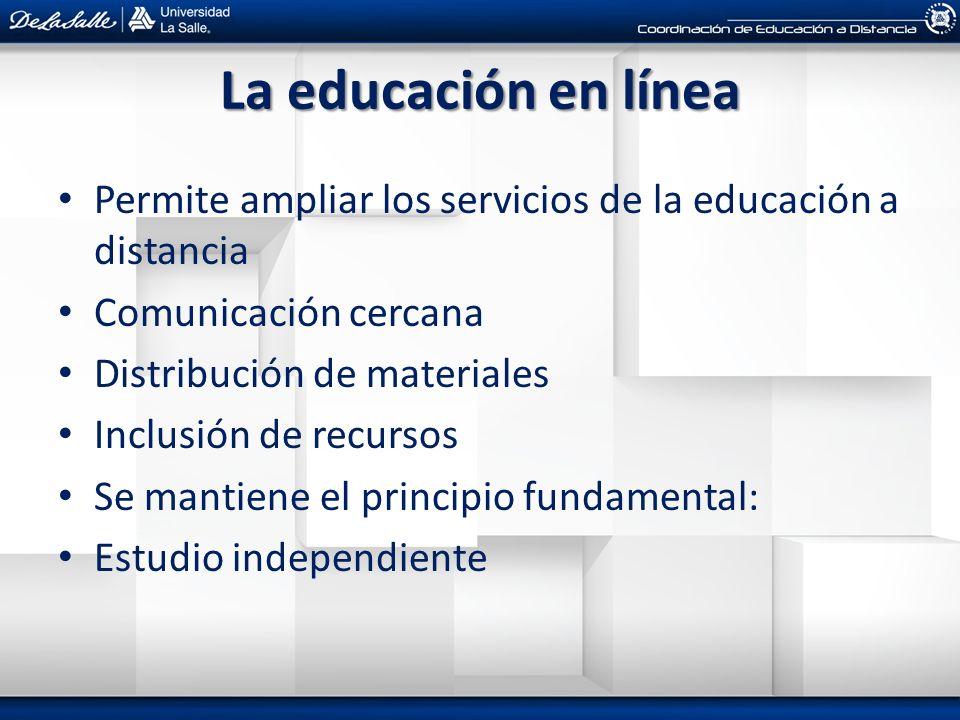 La educación en línea Permite ampliar los servicios de la educación a distancia Comunicación cercana Distribución de materiales Inclusión de recursos