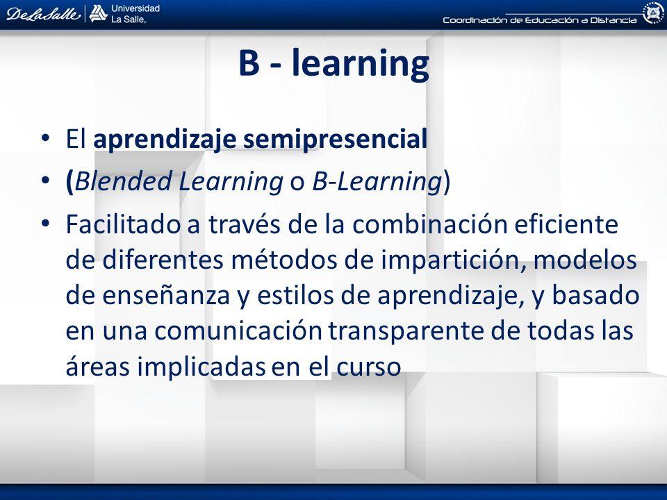 B - learning El aprendizaje semipresencial (Blended Learning o B-Learning) Facilitado a través de la combinación eficiente de diferentes métodos de im
