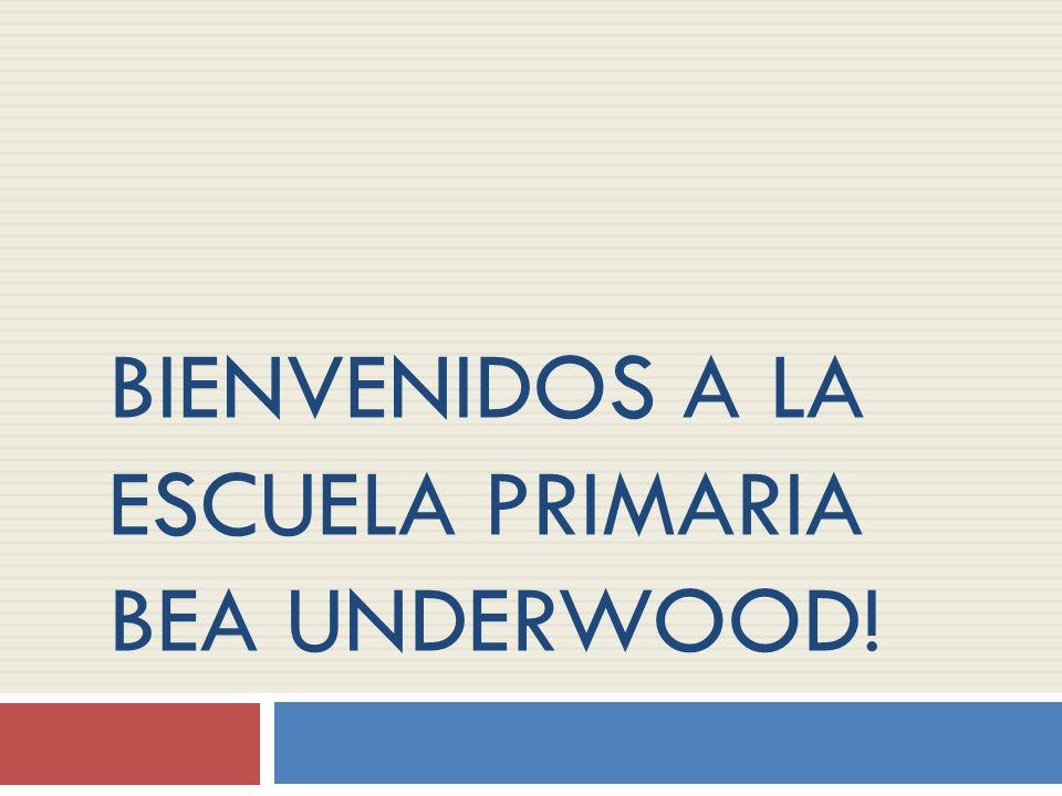 BIENVENIDOS A LA ESCUELA PRIMARIA BEA UNDERWOOD!