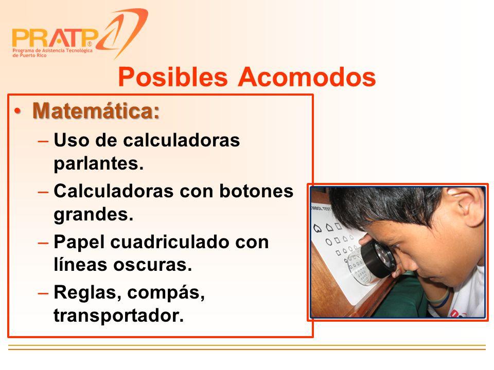 ® Posibles Acomodos Matemática:Matemática: –Uso de calculadoras parlantes. –Calculadoras con botones grandes. –Papel cuadriculado con líneas oscuras.