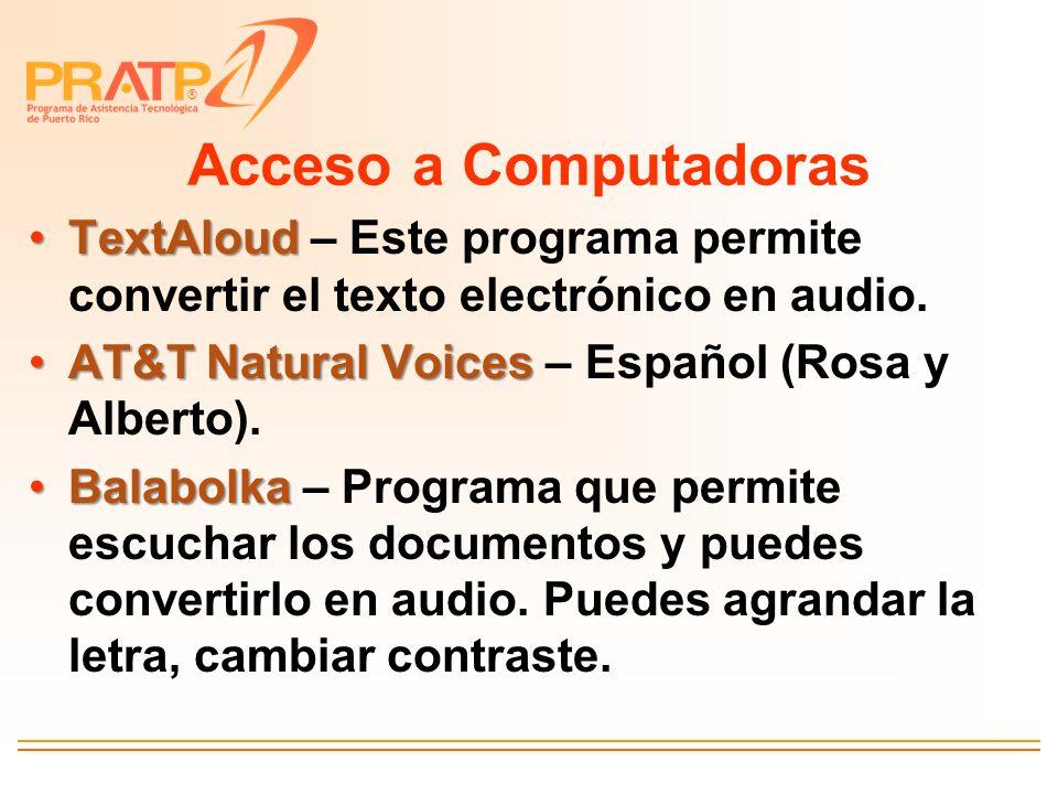® Acceso a Computadoras TextAloudTextAloud – Este programa permite convertir el texto electrónico en audio. AT&T Natural VoicesAT&T Natural Voices – E